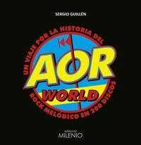+15 Aor World - Un Viaje Por La Historia Del Rock Melodico En 200 Discos. Sergio Guillen Barrantes. Elkar.eus