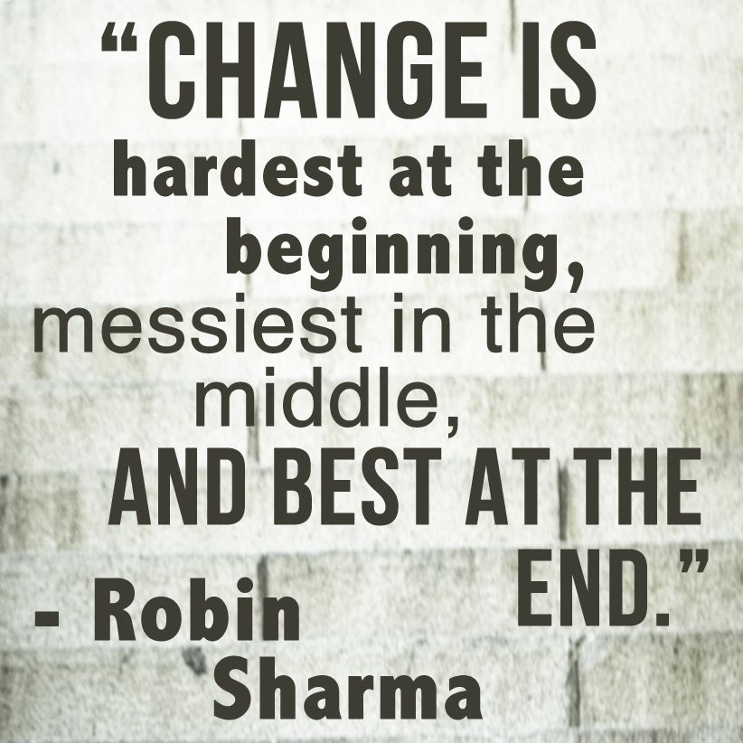 Change Inspirational Quotes: Change Is Hardest At The Beginning, Messiest In The Middle