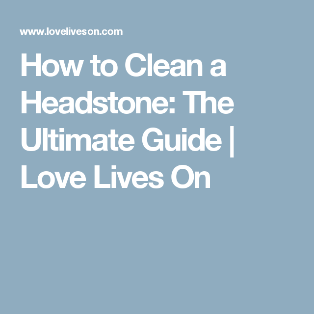 How To Clean A Headstone The Ultimate Guide Headstones Cleaning How To Clean Granite
