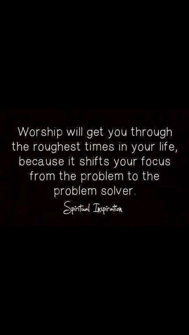 Worship Quotes   Worship Will Get You Through The Roughest Times In Your Life