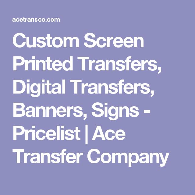 94738544 Custom Screen Printed Transfers, Digital Transfers, Banners, Signs -  Wholesale Pricelist | Ace Transfer Company | Custom screens, Custom screen  printing, ...