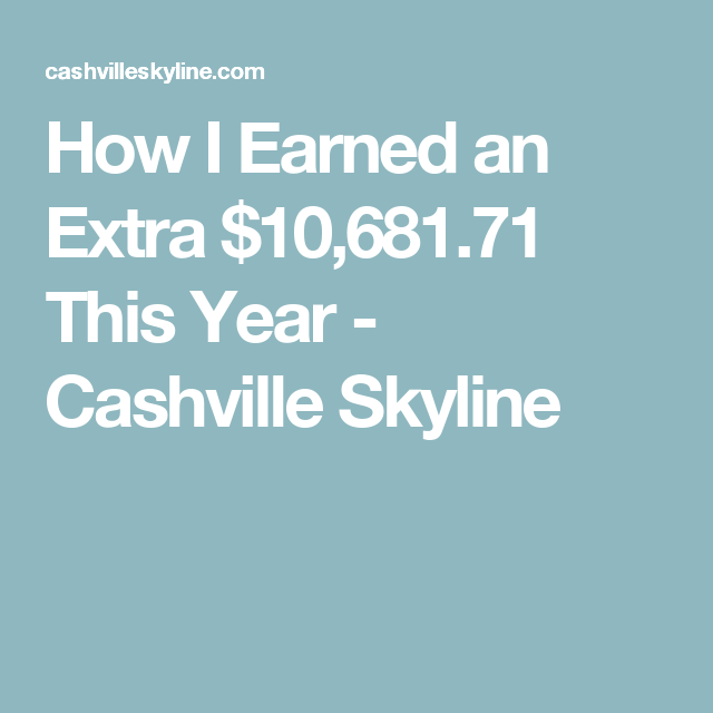 How I Earned an Extra $10,681.71 This Year - Cashville Skyline