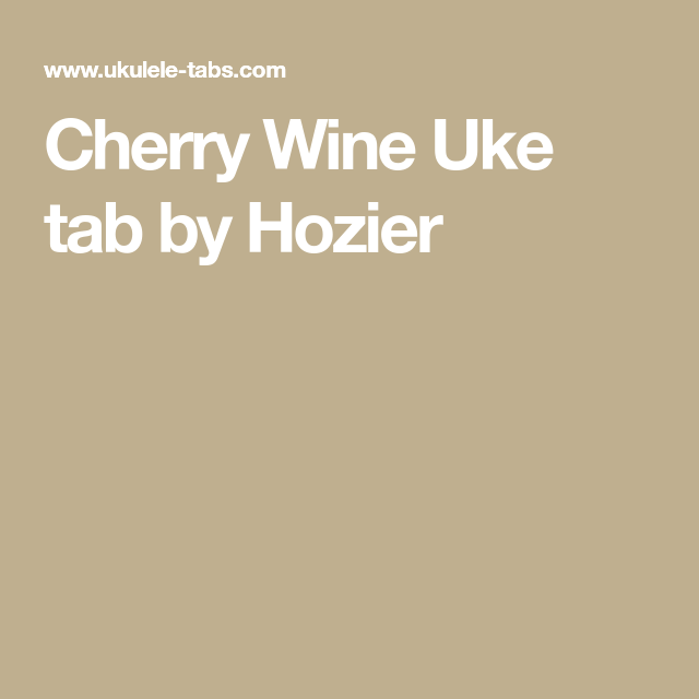 Cherry Wine Uke tab by Hozier | ukulele | Pinterest | Cherry wine ...