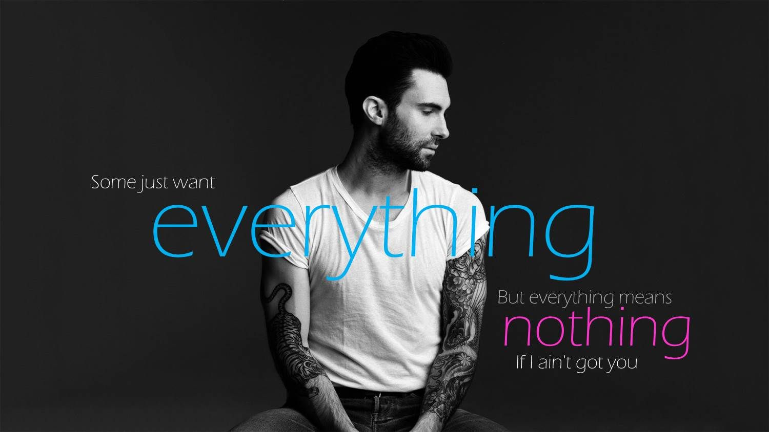 Some Just Want Everything But Everything Means Nothing If I Ain T