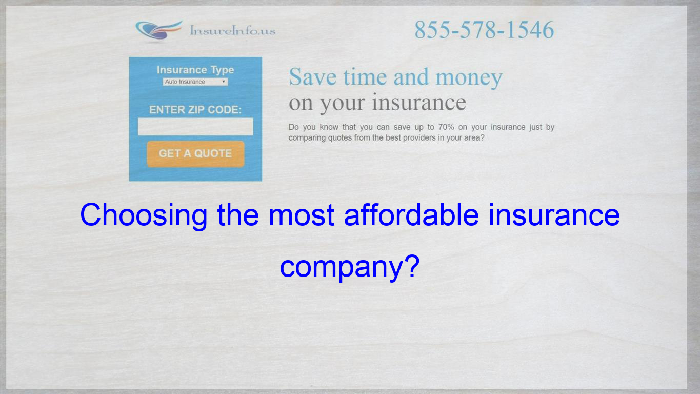 Choosing The Most Affordable Insurance Company Compare Quotes