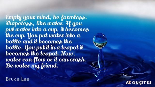 Water Quotes Extraordinary Bruce Lee Quote Empty Your Mind Be Formlessshapeless Like Water