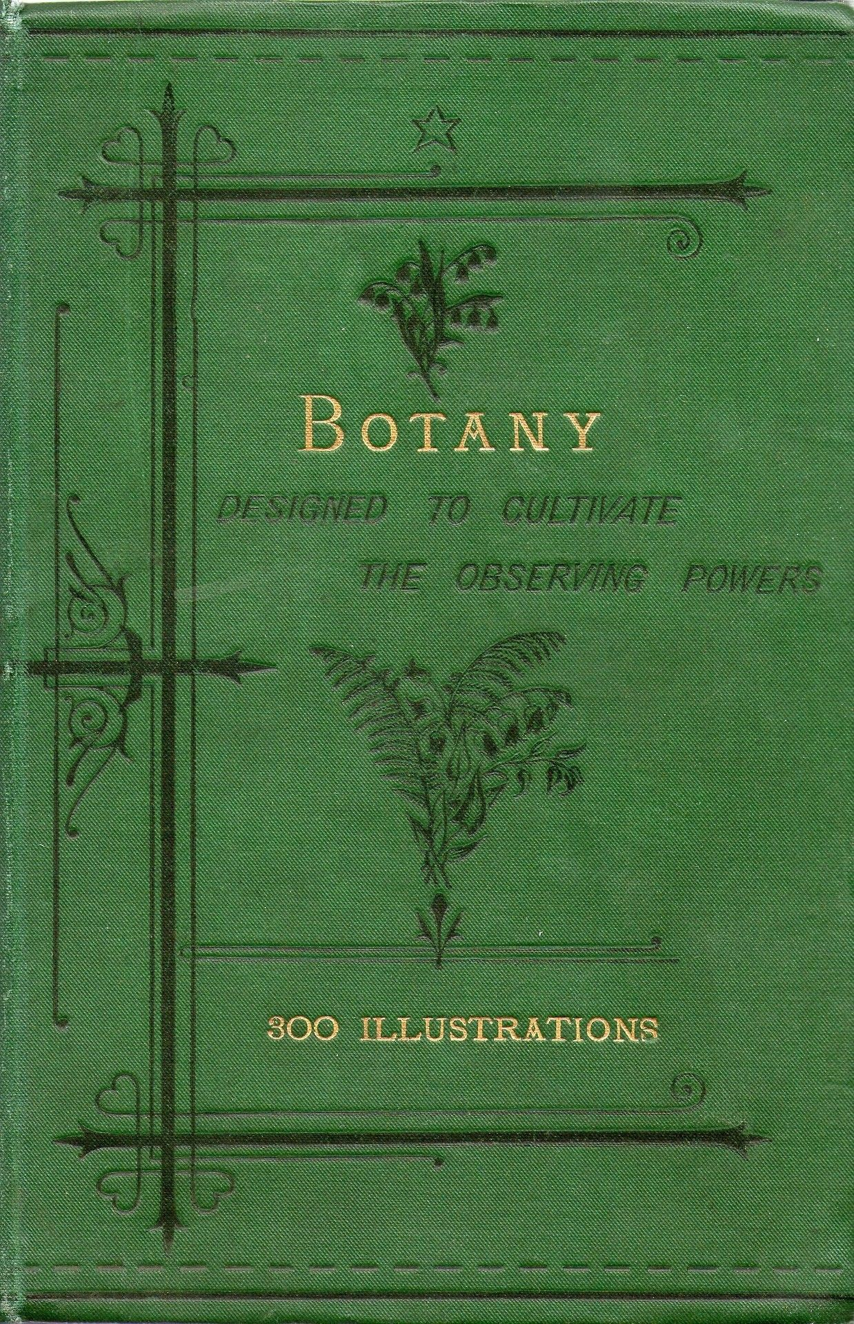Botany - designed to cultivate the observing powers  London 1888