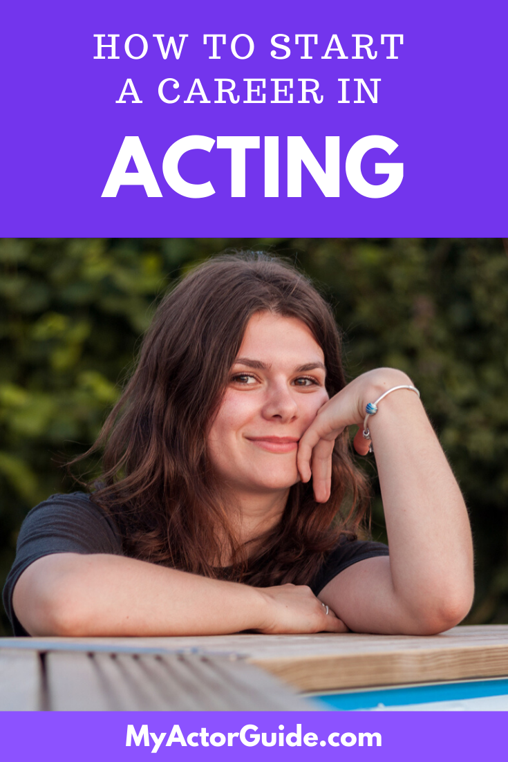 How To Start A Career In Acting My Actor Guide Acting Tips Actors Acting Techniques