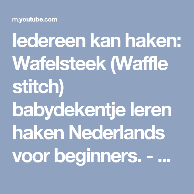 Iedereen Kan Haken Wafelsteek Waffle Stitch Babydekentje Leren