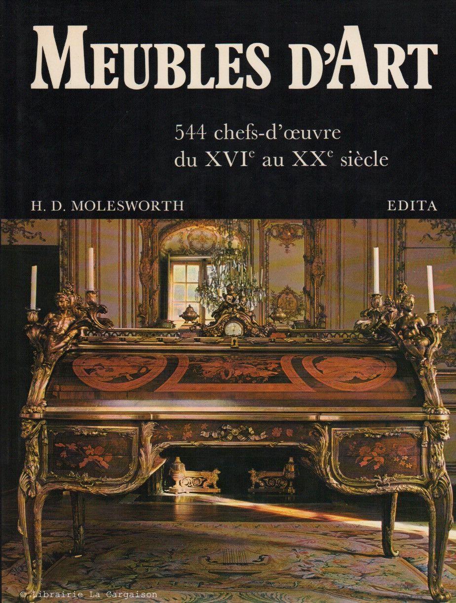 MOLESWORTH, H. D. Meubles d'Art : 544 chefs-d'oeuvre du XVIe