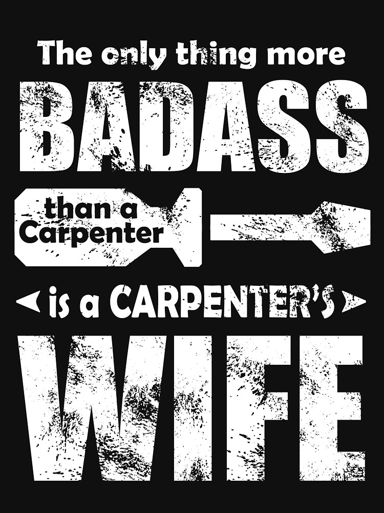 Carpenter Badass Wife Sassy Wife Relationship Anniversary Gift Ideas T Shirt By Az Designs Woodworking Quotes Carpenter Quote Woodworking Jigs