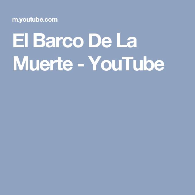 El Barco De La Muerte - YouTube