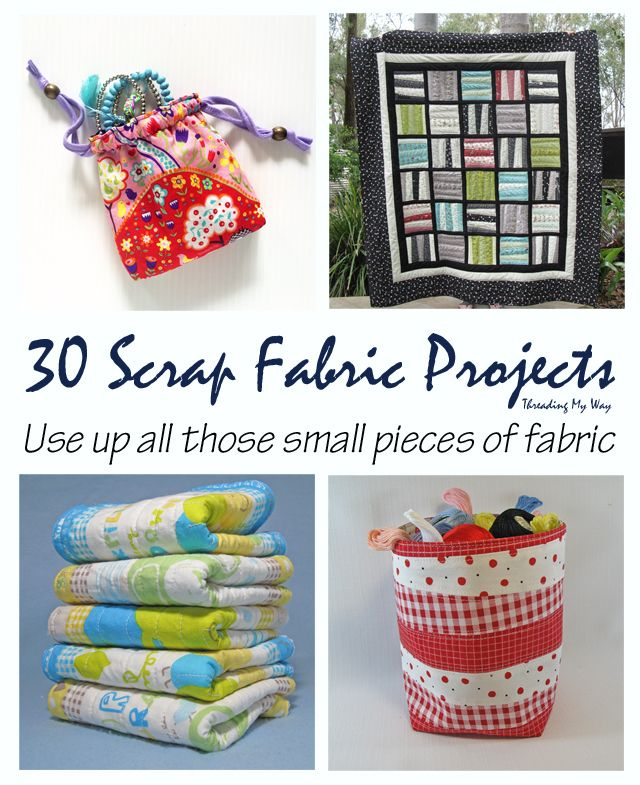 30 Sewing Projects to Use Up All Those Little Scraps of Fabric ...