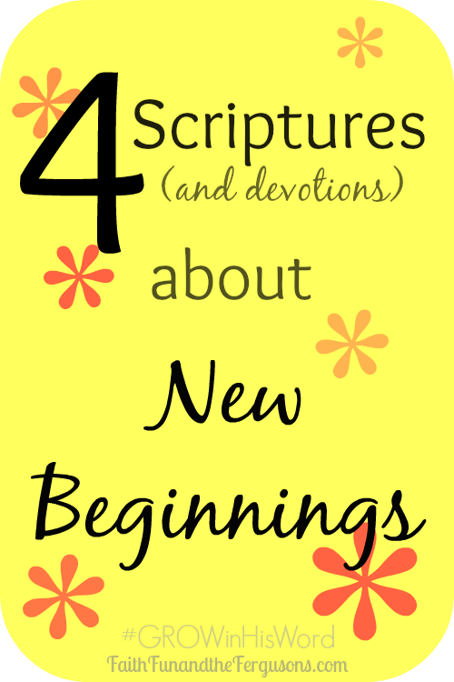 4 Scriptures (and devotions) about New Beginnings ...