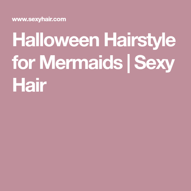 Style Sexy Hair Fascinating Halloween Hairstyle For Mermaids  Sexy Hair  Hair Styles
