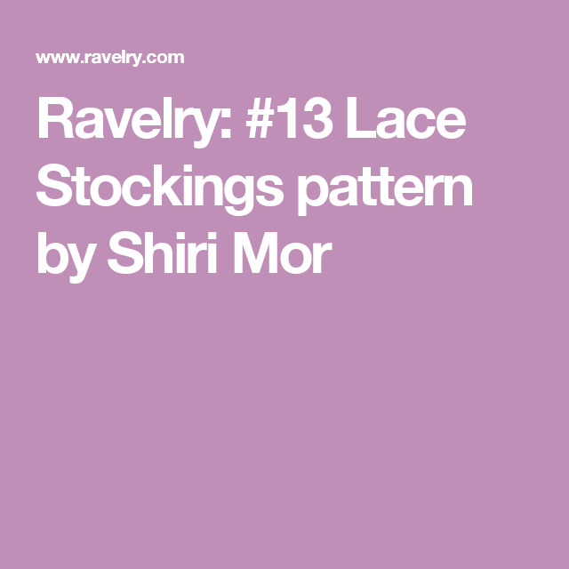 Ravelry: #13 Lace Stockings pattern by Shiri Mor
