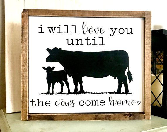 Download Farmhouse Sign | I Will Love You Until The Cows Come Home ...