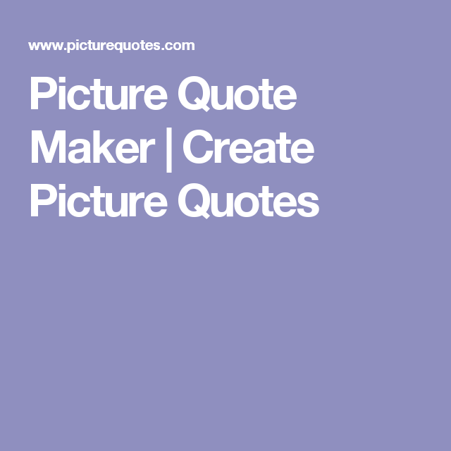 Free Quote Maker Enchanting Picture Quote Maker  Create Picture Quotes  In Heaven Quotes