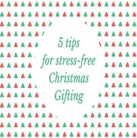 Gifting guide: 5 tips for stress-free Christmas gifting
