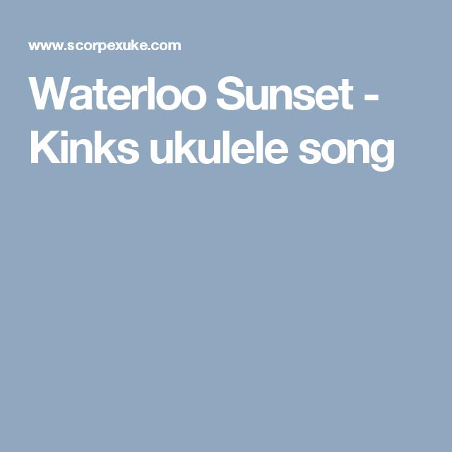 Waterloo Sunset - Kinks ukulele song   Ukulele   Pinterest   Ukulele ...