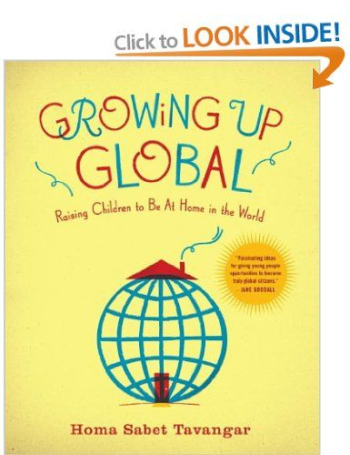 Growing Up Global: Raising Children to Be at Home in the World: Amazon.co.uk: Homa Sabet Tavangar: Books