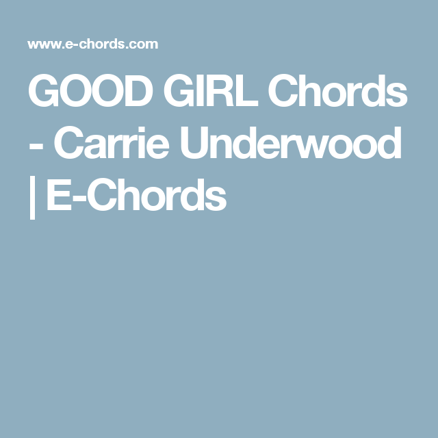Good Girl Chords Carrie Underwood E Chords Ukulele Pinterest