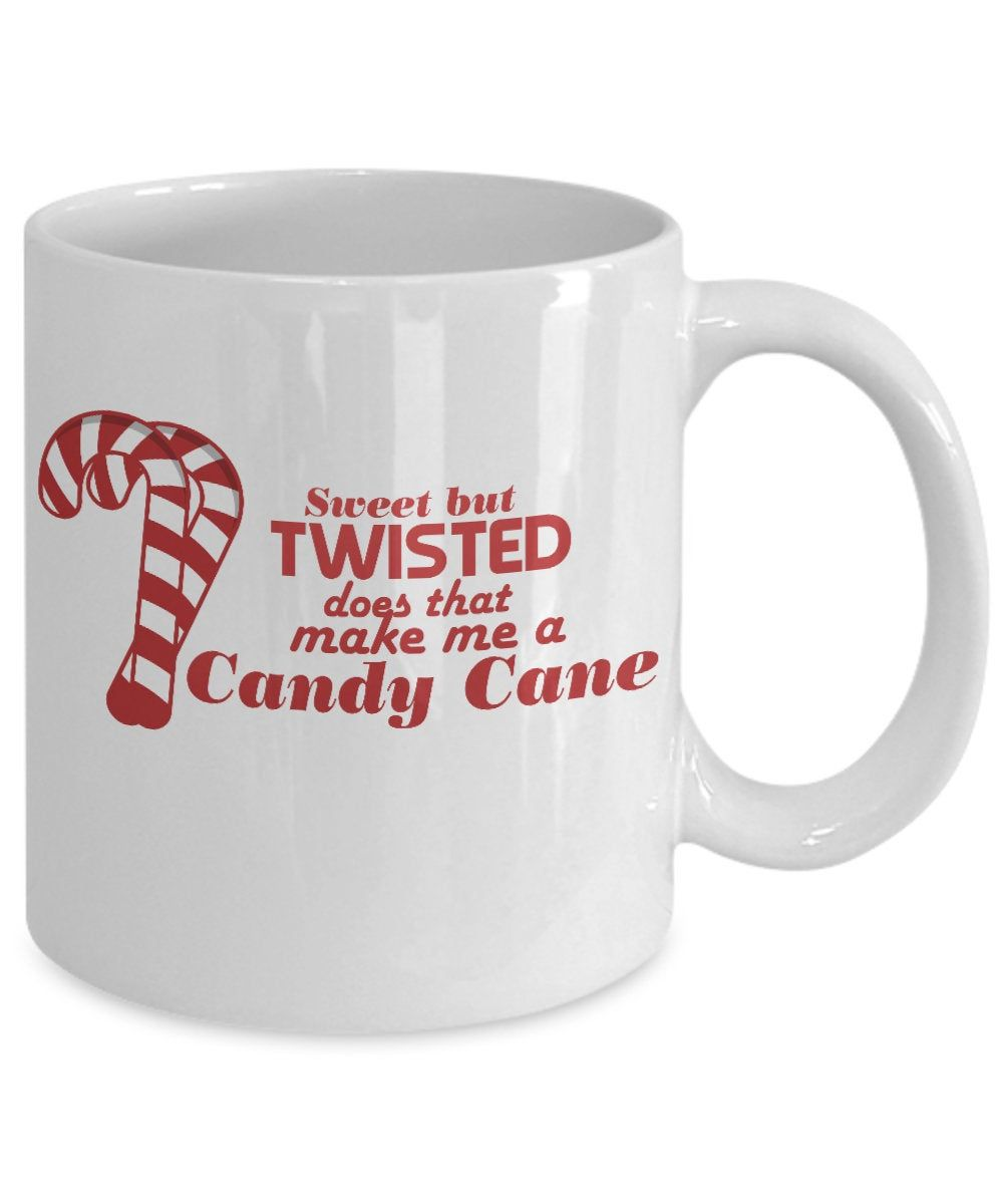 Christmas mug Sweet but Twisted Does that make me a Candy Cane Funny Christmas coffee mug Gift for Her Gift for Him Custom Mug #custommugs