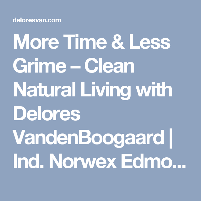 More Time & Less Grime – Clean Natural Living with Delores VandenBoogaard   Ind. Norwex Edmonton Sales Consultant