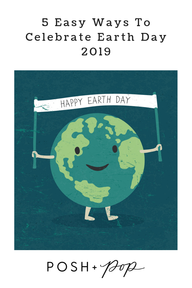 5 Easy Ways To Celebrate Earth Day 2019 Happy Earth Earth Day First Earth Day