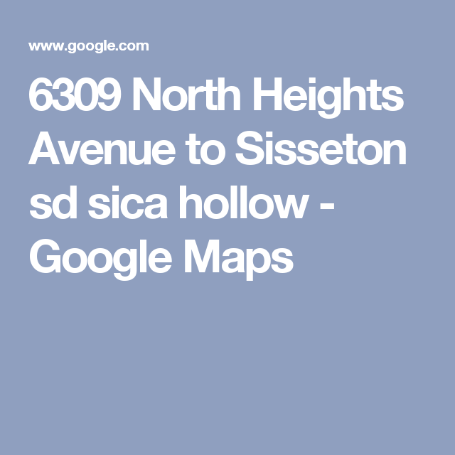 6309 North Heights Avenue to Sisseton sd sica hollow - Google Maps ...