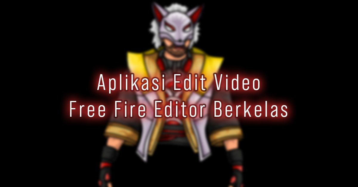 5 Aplikasi Untuk Edit Video Free Fire Keren Editor Berkelas Video Musik Dj Aplikasi