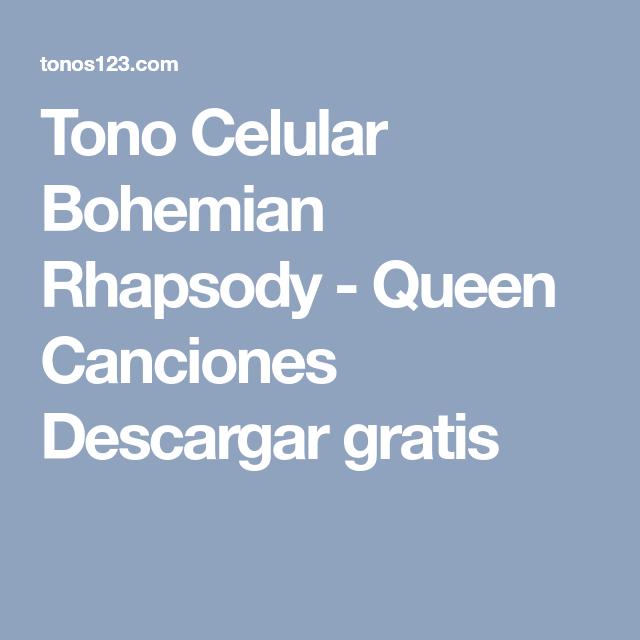 Tono Celular Bohemian Rhapsody Queen Canciones Descargar Gratis Bohemian Rhapsody Canciones Tonos De Llamada Gratis