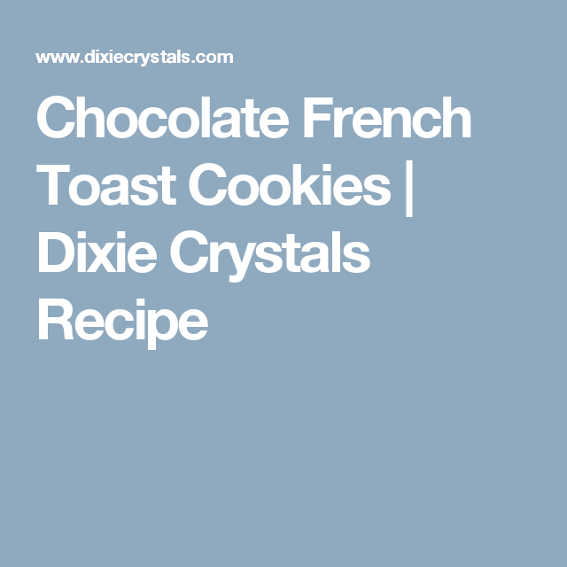 Chocolate French Toast Cookies | Dixie Crystals Recipe