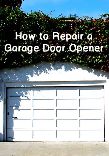 How To Repair A Garage Door Opener Garage Door Opener Door Opener