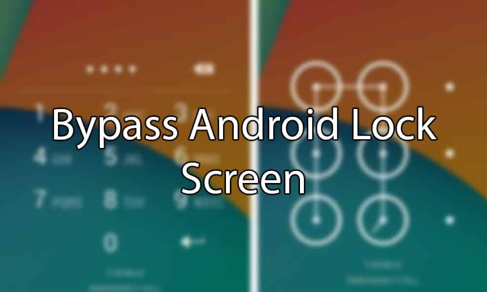 How to bypass android lock screen android lock screen