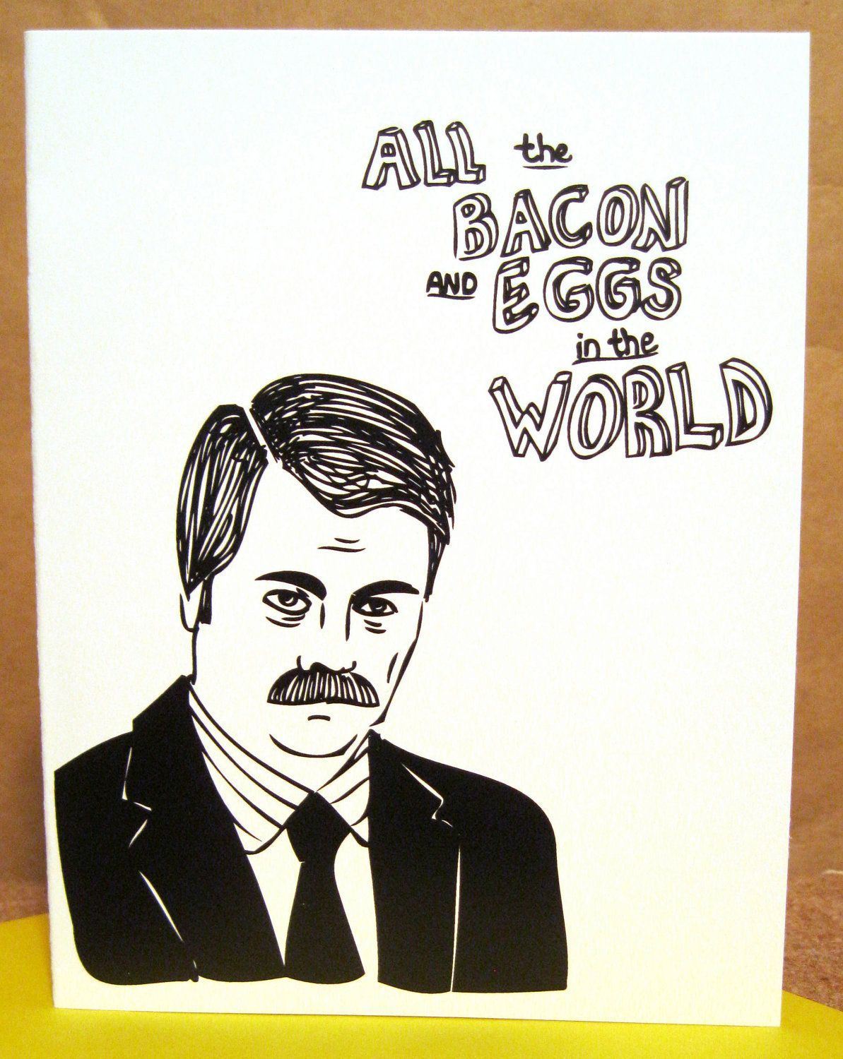 """""""All the bacon and eggs in the world...have nothing on you.""""  Ron Swanson Card!"""