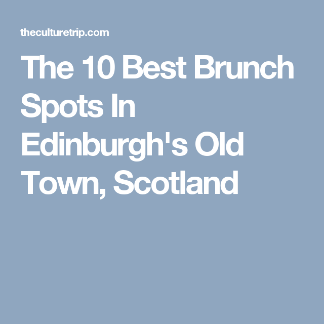 The 10 Best Brunch Spots In Edinburgh's Old Town, Scotland