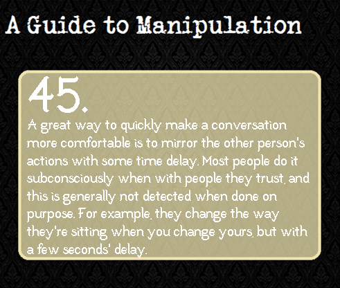 A Guide to Manipulation: #45 - no lie, I do this all the time, consciously.