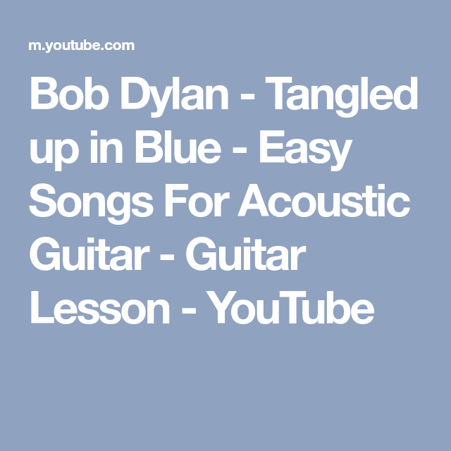Bob Dylan - Tangled up in Blue - Easy Songs For Acoustic Guitar ...