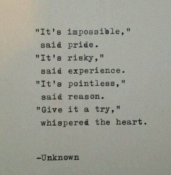 Listen to your heart and give it a try