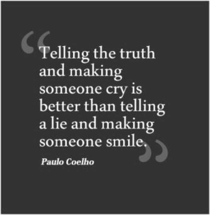 Tell The Truth Even If Its A Painful Truth Because Pain From Lies