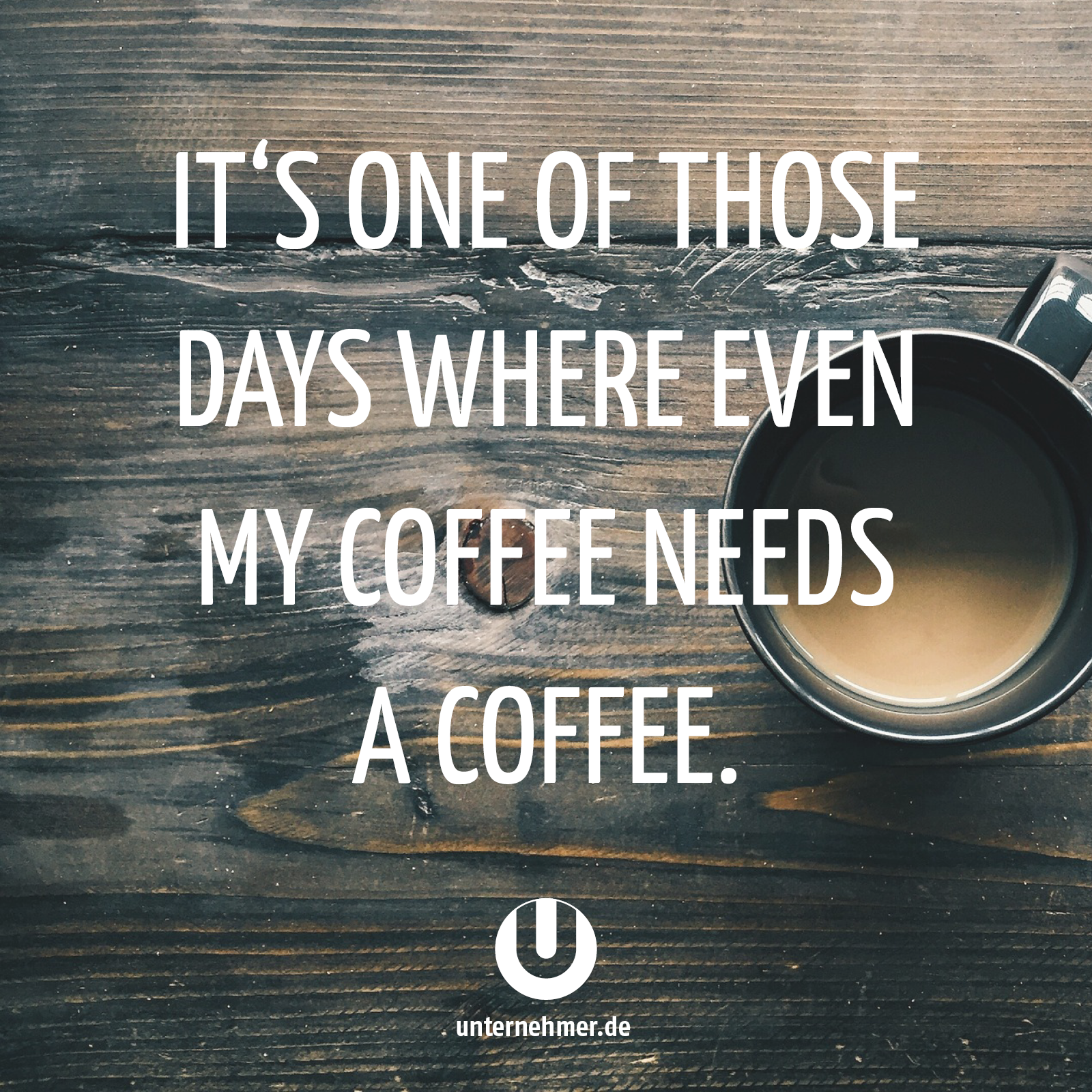 It S One Of Those Days Where Even My Coffee Needs A Coffee Coffee Buro Office Quote Zitat Carpediem Wege Coffee Quotes Short Coffee Quotes My Coffee