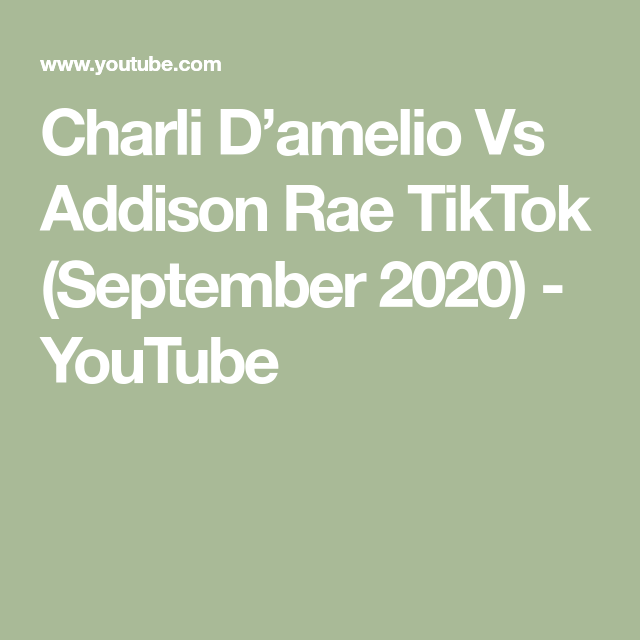 Charli D Amelio Vs Addison Rae Tiktok September 2020 Youtube Addison Rae Youtube