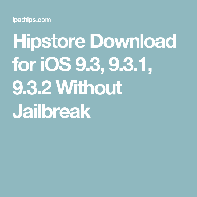 Hipstore Download for iOS 9 3, 9 3 1, 9 3 2 Without Jailbreak | iOS