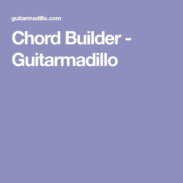 Chord Builder - Guitarmadillo | Akustiska Gitarrer | Pinterest | Guitars