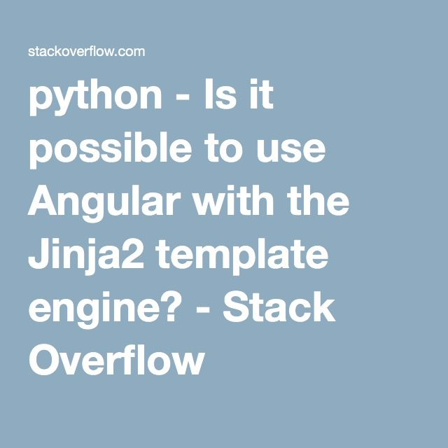 python - Is it possible to use Angular with the Jinja2 template ...