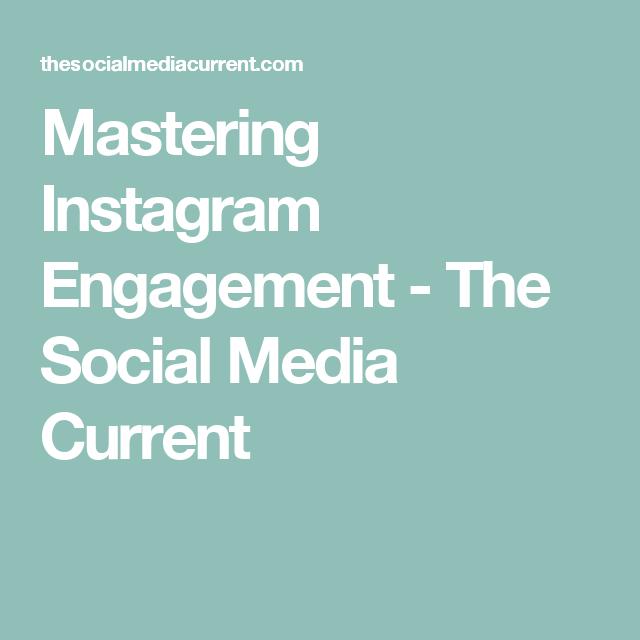 Mastering Instagram Engagement - The Social Media Current
