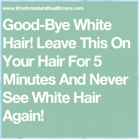 Good-Bye White Hair! Leave This On Your Hair For 5 Minutes And Never See White H... #Good-Bye #White #Hair! #Leave #This #Your #Hair #For #Minutes #And #Never #See #White #H...