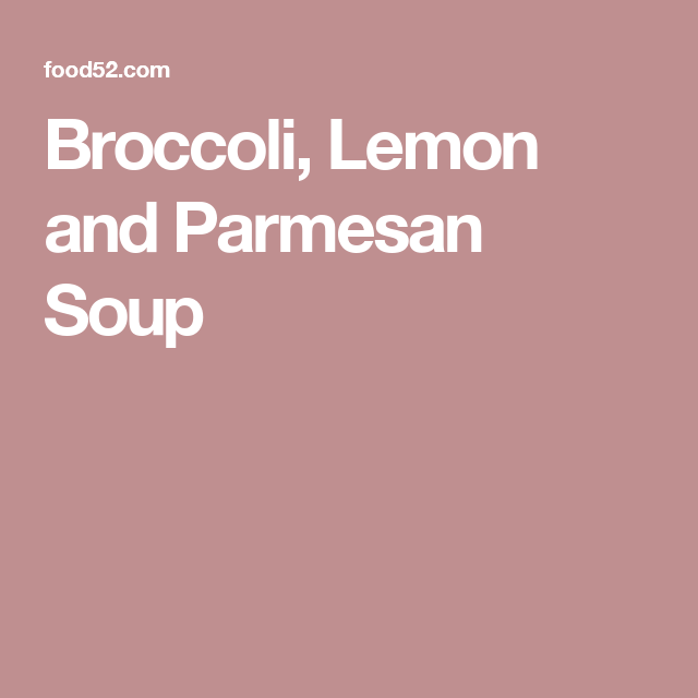 Broccoli, Lemon and Parmesan Soup