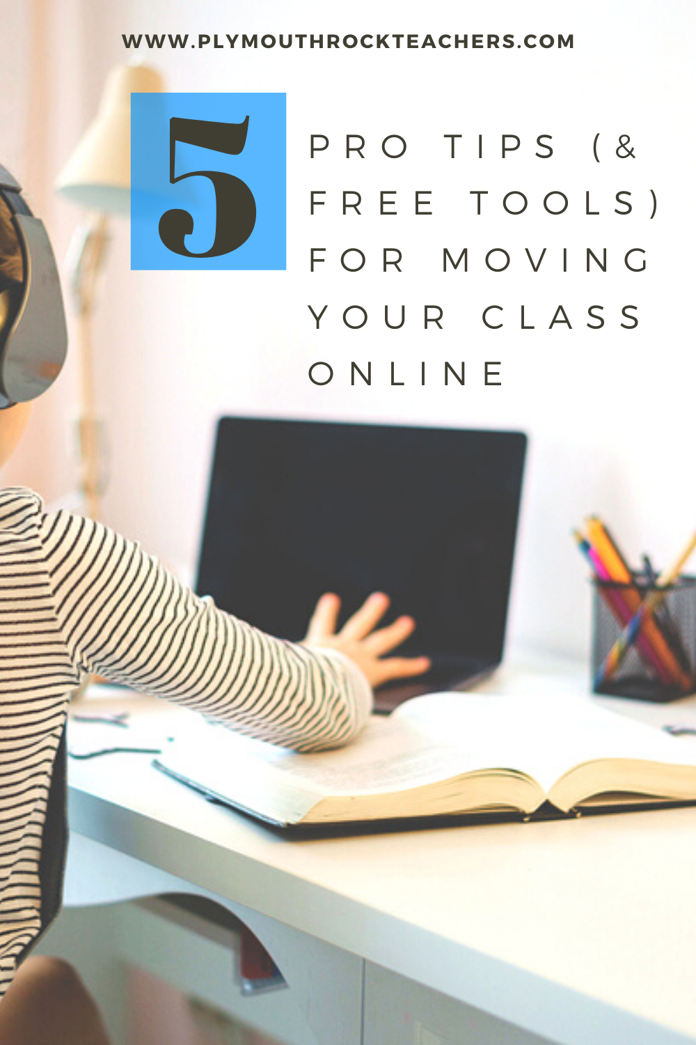 5 Pro Tips And Free Tools For Moving Your Class Online Online Teaching Online Learning Online Classes